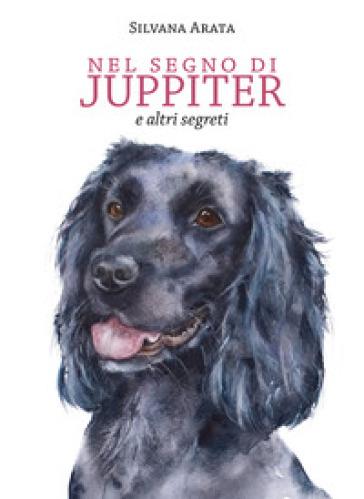 Nel segno di Juppiter e altri segreti - Silvana Arata | Jonathanterrington.com