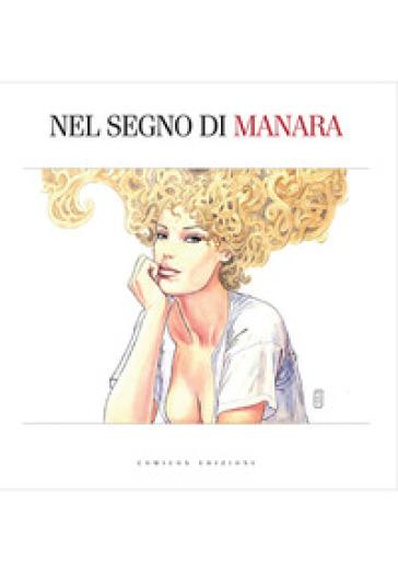 Nel segno di Manara. Catalogo della mostra (Bologna, 22 settembre 2017-21 gennaio 2018). Ediz. a colori - C. Curcio |