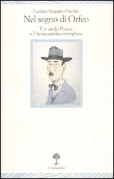 Nel segno di Orfeo. Fernando Pessoa e l'Avanguardia portoghese - Luciana Stegagno Picchio | Rochesterscifianimecon.com