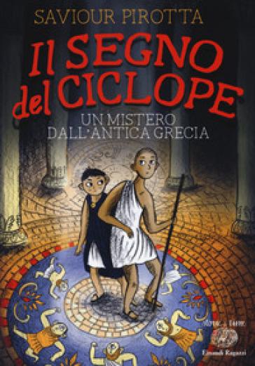 Il segno del ciclope. Un mistero dall'antica Grecia - Saviour Pirotta |