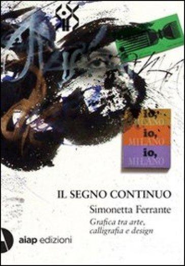 Il segno continuo. Simonetta Ferrante. Grafica tra arte, calligrafia e design - L. Grazzani | Ericsfund.org