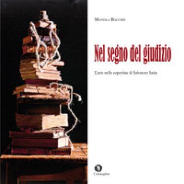 Nel segno del giudizio. L'arte nelle copertine di Salvatore Satta - Manola Bacchis | Thecosgala.com