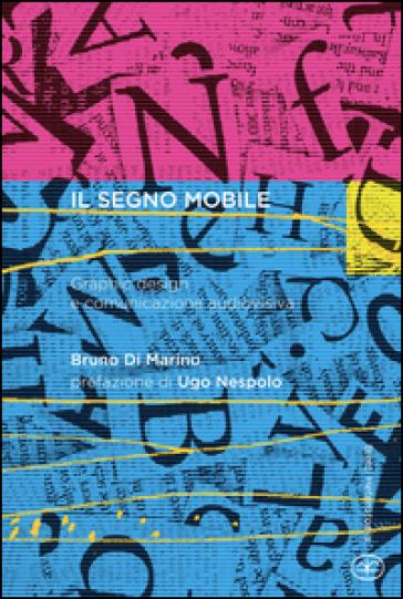 Il segno mobile. Graphic design e comunicazione audiovisiva - Bruno Di Marino pdf epub