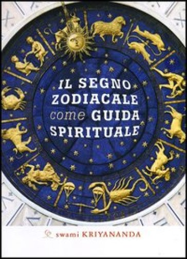 Il segno zodiacale come guida spirituale - Swami Kriyananda |