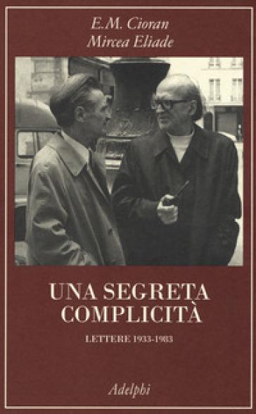 Una segreta complicità. Lettere 1933-1983 - Emile Michel Cioran | Thecosgala.com