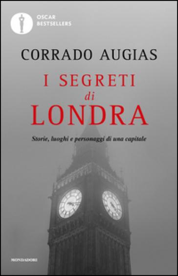 I segreti di Londra. Storie, luoghi e personaggi di una capitale - Corrado Augias |