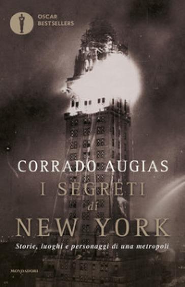 I segreti di New York. Storie, luoghi e personaggi di una metropoli - Corrado Augias | Jonathanterrington.com