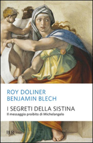 I segreti della Sistina. Il messaggio proibito di Michelangelo - Benjamin Blech pdf epub