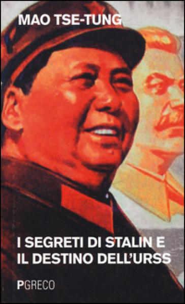 I segreti di Stalin e il destino dell'URSS - Tse-tung Mao |
