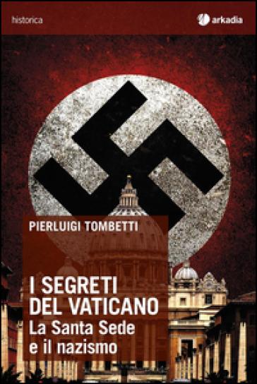 I segreti del Vaticano. La Santa Sede e il nazismo - Pierluigi Tombetti | Ericsfund.org