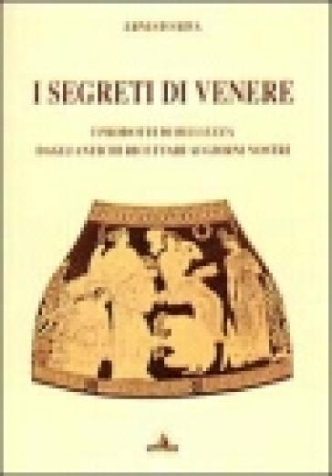 I segreti di Venere. I prodotti di bellezza dagli antichi ricettari ai giorni nostri - Ernesto Riva | Rochesterscifianimecon.com