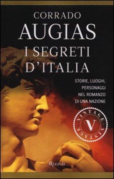I segreti d'Italia. Storie, luoghi, personaggi nel romanzo di una nazione - Corrado Augias |