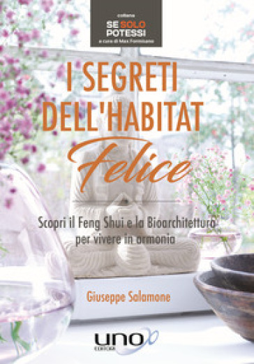I segreti dell'habitat felice. Scopri il Feng Shui e la bioarchitettura per vivere in armonia - Giuseppe Salamone | Thecosgala.com