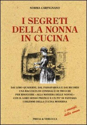 I segreti della nonna in cucina - Norma Carpignano | Rochesterscifianimecon.com