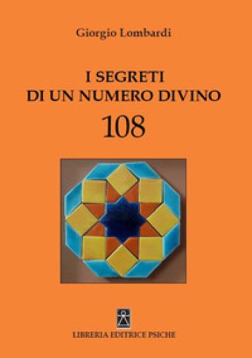 I segreti di un numero divino 108 - Giorgio Lombardi | Thecosgala.com
