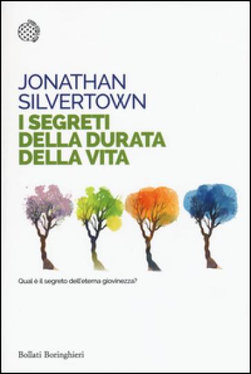 I segreti della durata della vita - Jonathan Silvertown | Rochesterscifianimecon.com