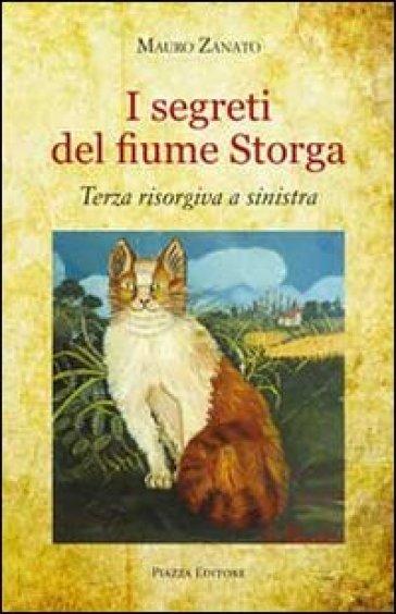 I segreti del fiume Storga. Terza risorgiva a sinistra - Mauro Zanato  