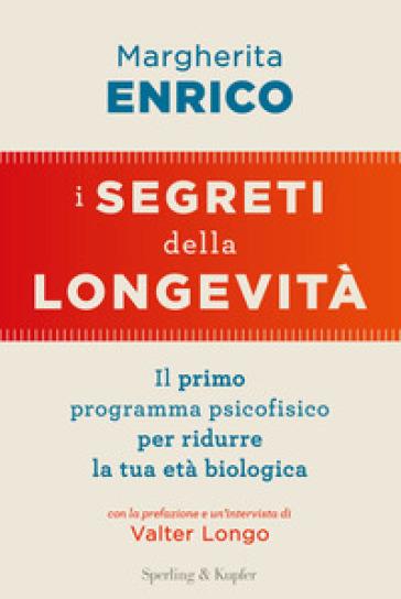 I segreti della longevità. Il primo programma psicofisico per ridurre la tua età biologica - Margherita Enrico   Rochesterscifianimecon.com
