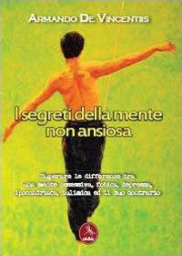 I segreti della mente non ansiosa - Armando De Vincentiis |