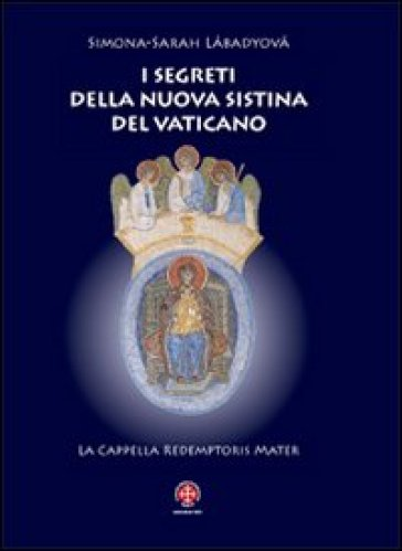 I segreti della nuova Sistina del Vaticano. La cappella Redemptoris Mater - Simona S. Làbadyovà pdf epub