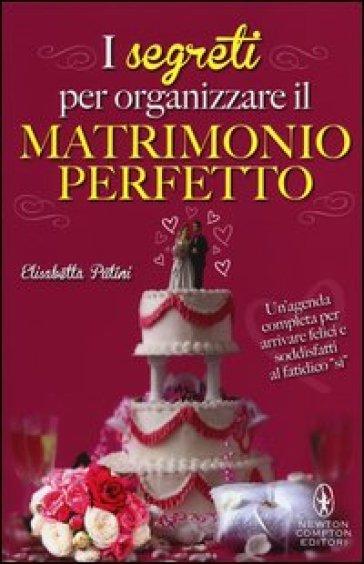 I segreti per organizzare il matrimonio perfetto - Elisabetta Putini | Rochesterscifianimecon.com