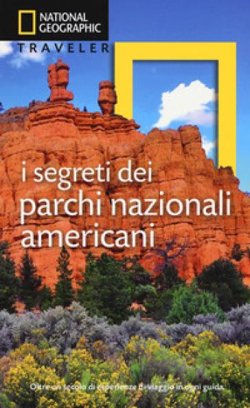 I segreti dei parchi nazionali americani - A. Guaraldo |