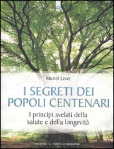 I segreti dei popoli centenari. I principi svelati della salute e della longevità - Mauriel Levet |
