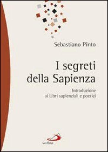 I segreti della sapienza. Introduzione ai libri sapienziali e poetici - Sebastiano Pinto | Rochesterscifianimecon.com