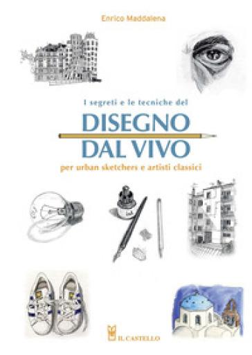 I segreti e le tecniche del disegno dal vivo per urban sketchers e artisti classici - Enrico Maddalena | Rochesterscifianimecon.com