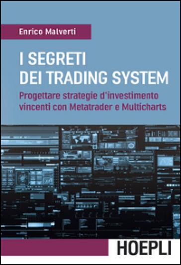 I segreti dei trading system. Progettare strategie d'investimento vincenti con Metatrader e Multicharts - Enrico Malverti |