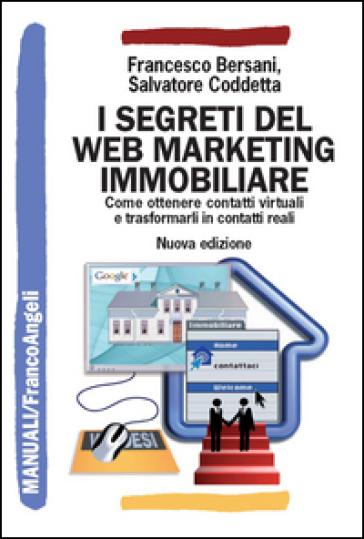 I segreti del web marketing immobiliare. Come ottenere contatti virtuali e trasformarli in contatti reali - Francesco Bersani |