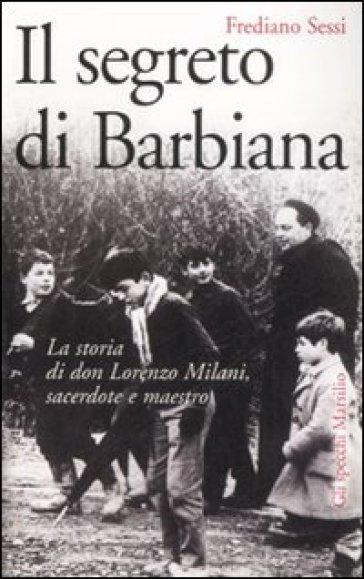 Il segreto di Barbiana. La storia di don Lorenzo Milani, sacerdote e maestro - Frediano Sessi |