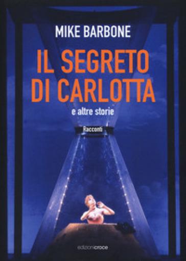 Il segreto di Carlotta e altre storie - Mike Barbone |