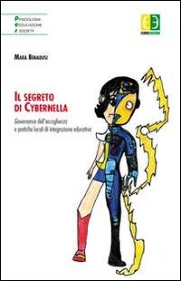 Il segreto di Cybernella. Governance dell'accoglienza e pratiche locali di integrazione educativa - Mara Benadusi |
