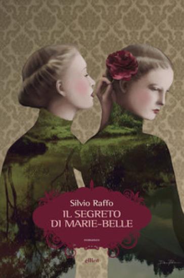 Il segreto di Marie-Belle. Diario di un'ombra - Silvio Raffo | Jonathanterrington.com