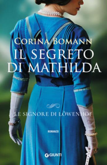Il segreto di Mathilda. Le signore di Lowenhof - Corina Bomann |