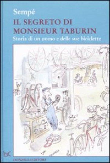 Il segreto di Monsieur Taburin. Storia di un uomo e delle sue biciclette - Jean-Jacques Sempé |