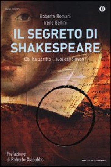 Il segreto di Shakespeare. Chi ha scritto i suoi capolavori? - Roberta Romani |