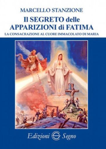 Il segreto delle apparizioni di Fatima - Marcello Stanzione |