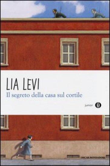 Il segreto della casa sul cortile. Roma (1943-1944) - Lia Levi |