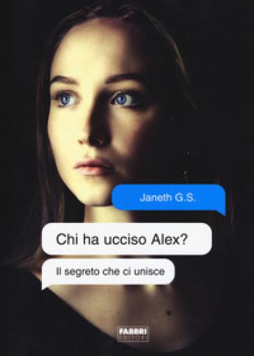 Il segreto che ci unisce. Chi ha ucciso Alex? - Janeth G. S.  