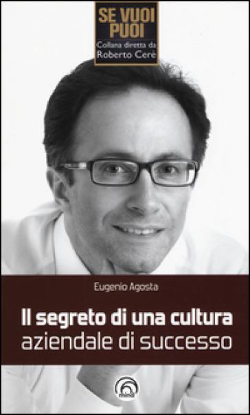 Il segreto di una cultura aziendale di successo - Eugenio Agosta |