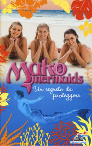 Un segreto da proteggere. Mako Mermaids. 3. - Rebecca Phillips | Rochesterscifianimecon.com