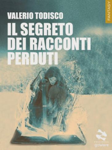 Il segreto dei racconti perduti - Valerio Todisco |