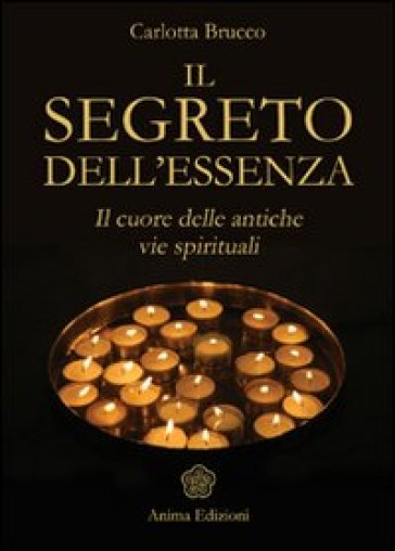Il segreto dell'essenza. Il cuore delle antiche vie spirituali - Carlotta Brucco   Rochesterscifianimecon.com