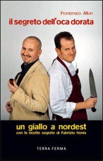 Il segreto dell'oca dorata. Un giallo a Nordest - Francesco Tullio Altan | Ericsfund.org