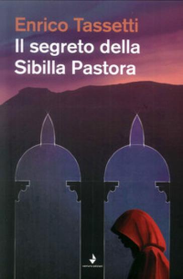 Il segreto della Sibilla Pastora - Enrico Tassetti |
