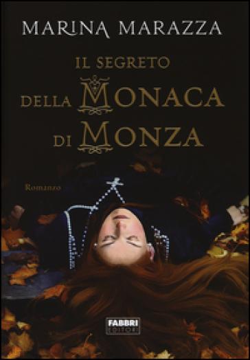 Il segreto della monaca di Monza - Marina Marazza |