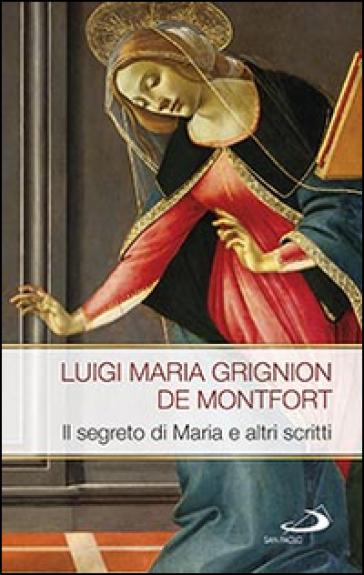 Il segreto di Maria e altri scritti - Louis-Marie Grignion de Montfort |