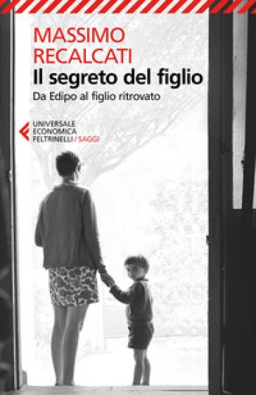Il segreto del figlio. Da Edipo al figlio ritrovato - Massimo Recalcati pdf epub